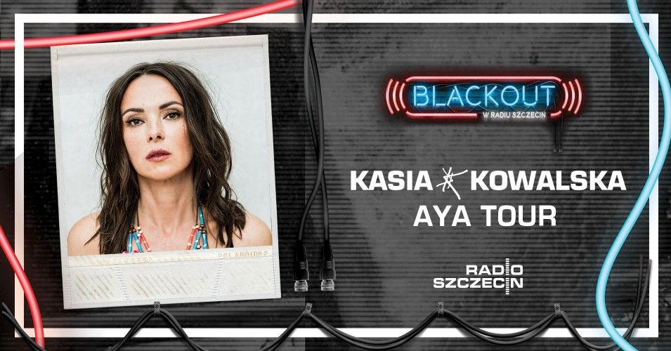 BLACKOUT w Radiu Szczecin: Kasia Kowalska Aya Tour