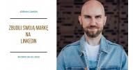 Marketerzy - Adrian Gamoń - Zbuduj swoją markę na Linkedin