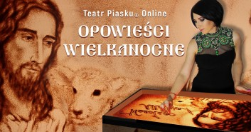 Teatr Piasku Online: Opowieści Wielkanocne