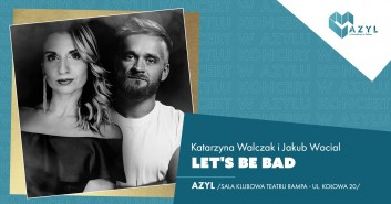 Let`s be bad - koncert w AZYLu
