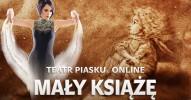 Teatr Piasku Online: Mały Książę - rodzinny spektakl