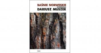 Dni Skandynawskie: Baśnie Norweskie Dariusza Muszera
